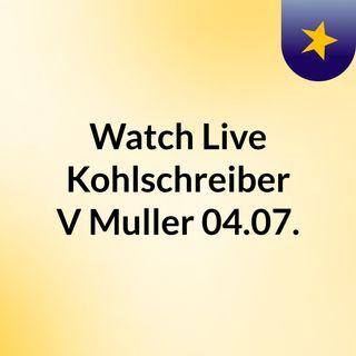 Watch Live Kohlschreiber V Muller 04.07.
