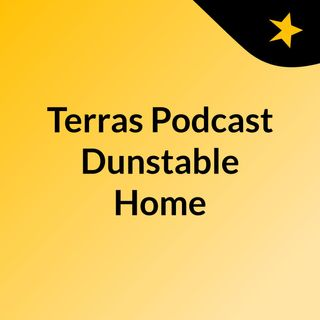 Terras Podcast Dunstable Home