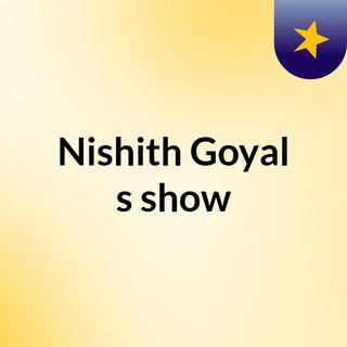 Nishith Goyal's show