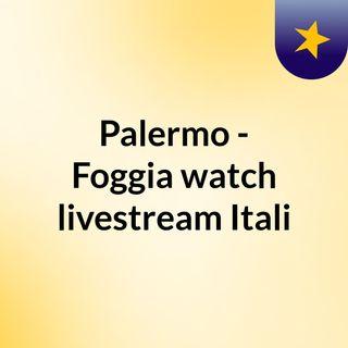 Palermo - Foggia watch livestream Itali
