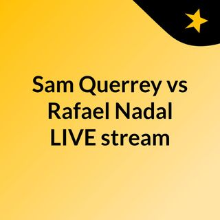 Sam Querrey vs Rafael Nadal LIVE?stream
