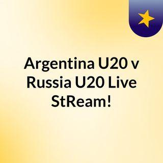 Argentina U20 v Russia U20 Live'StReam!
