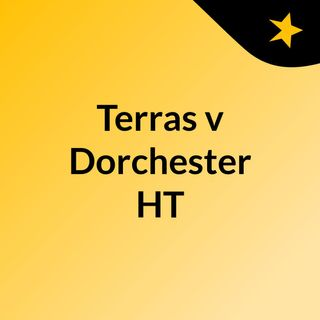 Terras v Dorchester HT