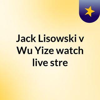 Jack Lisowski v Wu Yize watch live stre