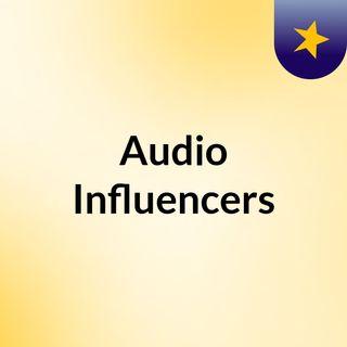 Audio Influencers
