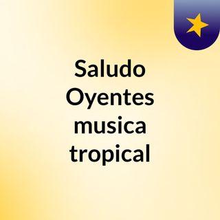 Saludo Oyentes musica tropical