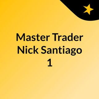 Master Trader Nick Santiago #1