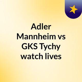 Adler Mannheim vs GKS Tychy watch lives