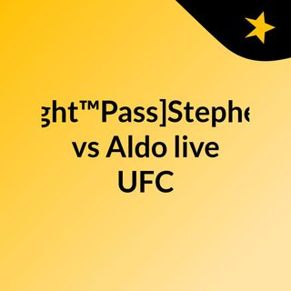 [Fight™Pass]Stephens vs Aldo live UFC