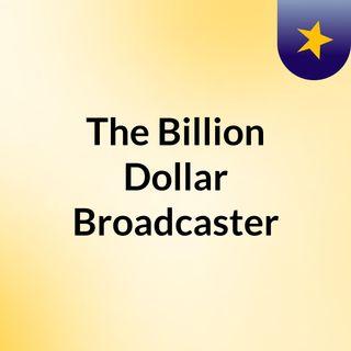 The Billion Dollar Broadcaster