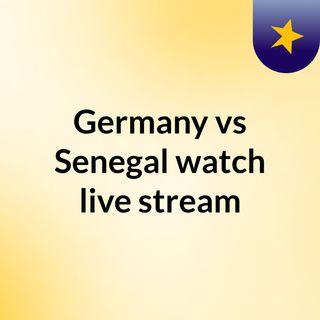 Germany vs Senegal watch live stream