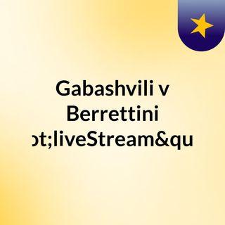 """Gabashvili v Berrettini """"liveStream""""(li"""