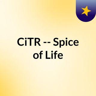 CiTR -- Spice of Life
