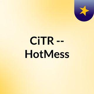 CiTR -- HotMess