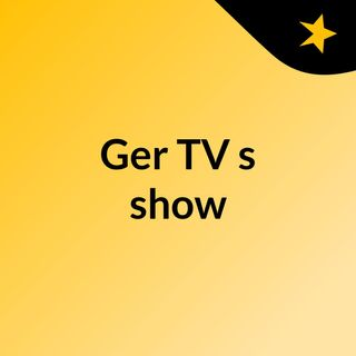 Ger TV's show