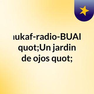 """nukaf-radio-BUAP """"Un jardin de ojos"""""""