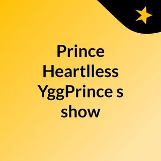 Prince Heartlless YggPrince's show