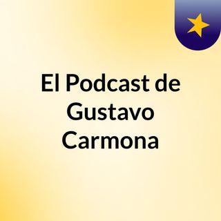 El Podcast de Gustavo Carmona