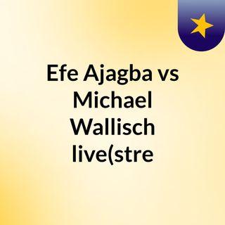 Efe Ajagba vs Michael Wallisch live(stre