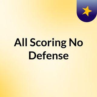 All Scoring No Defense
