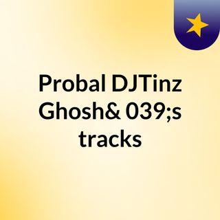 Probal DJTinz Ghosh's tracks