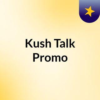 Kush Talk Promo