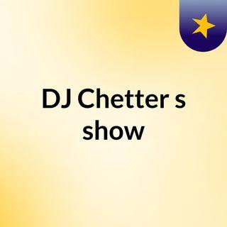DJ Chetter's show