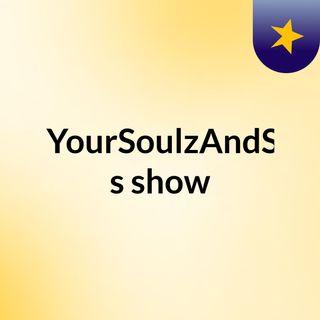SaveYourSoulzAndSmile's show