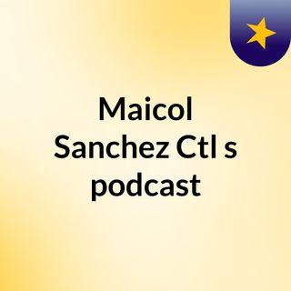Maicol Sanchez Ctl's podcast