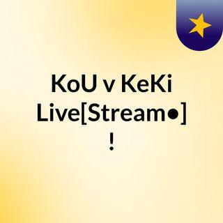 KoU v KeKi Live[Stream•]?!