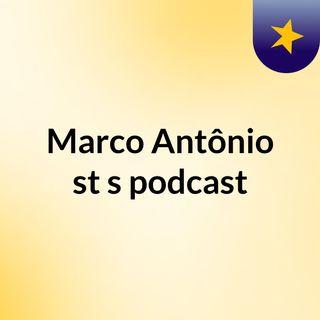 Episódio 7 - Marco Antônio st's podcast