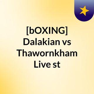 [bOXING] Dalakian vs Thawornkham Live st