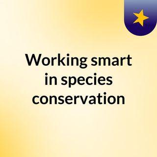 Working smart in species conservation