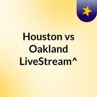 Houston vs Oakland LiveStream^?