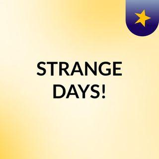 STRANGE DAYS!