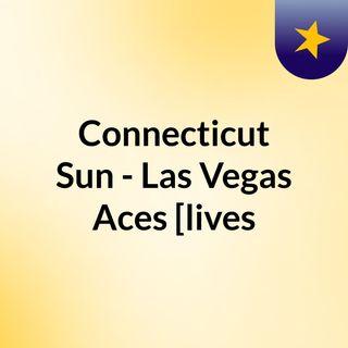 Connecticut Sun - Las Vegas Aces [lives