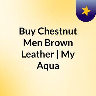 Buy Chestnut Mens Brown Leather | My Aqua