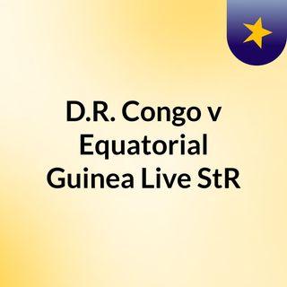 D.R. Congo v Equatorial Guinea Live'StR
