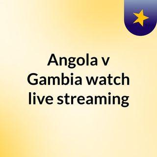 Angola v Gambia watch live streaming