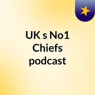 Episode 2 - UK No1 Chiefs podcast