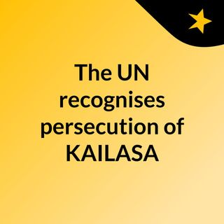 The UN recognises persecution of KAILASA