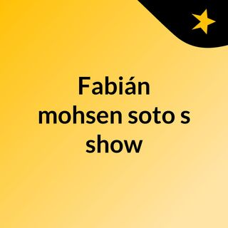 Fabián mohsen soto's show