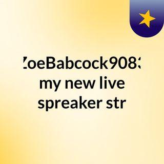 ZoeBabcock9083 my new live spreaker str