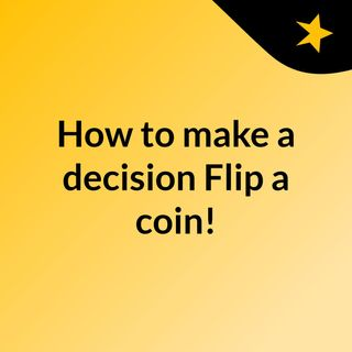 How to make a decision? Flip a coin!