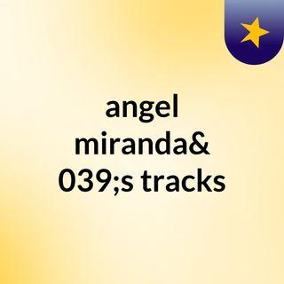 angel miranda's tracks