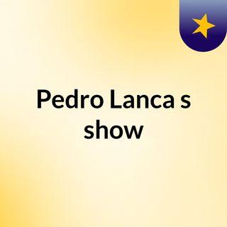Episódio 3 - Pedro Lanca's show
