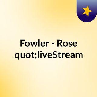 """Fowler - Rose (Live)""""liveStream"""""""