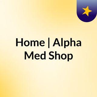 Home | Alpha Med Shop