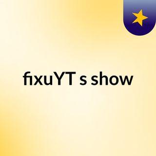 fixuYT's show