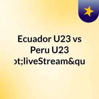 """Ecuador U23 vs Peru U23 """"liveStream""""(li"""